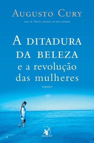 A_DITADURA_DA_BELEZA_E_A_REVOLUÇÃO_DAS_MULHERES_AUGUSTO_CURY_Resenha