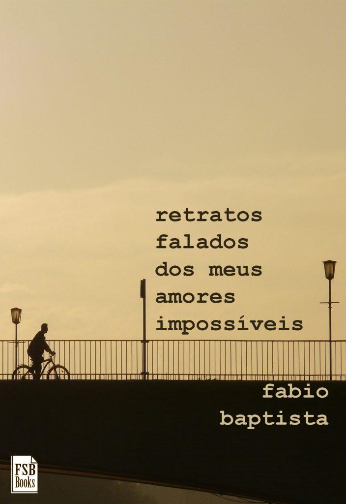 RETRATOS_FALADOS_DOS_MEUS_AMORES_IMPOSSÍVEIS_FABIO_BAPTISTA_Resenha