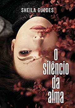O_SILENCIO_DA_ALMA_SHEILA_GUEDES_Resenha
