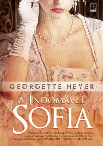 A_INDOMÁVEL_SOFIA_GEORGETTE_HEYER_Resenha
